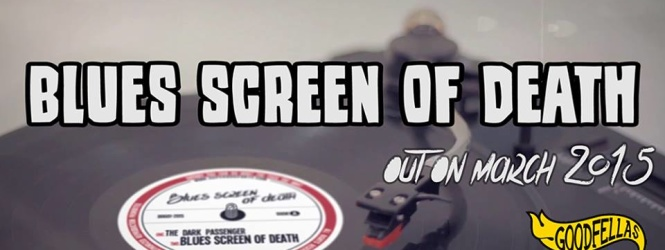 BLUES SCREEN OF DEATH out on 27/03/2015